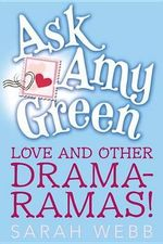 Love and Other Drama-Ramas! : Ask Amy Green - Sarah Webb