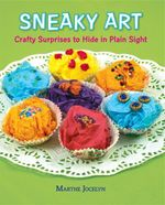 Sneaky Art : Crafty Surprises to Hide in Plain Sight - Marthe Jocelyn