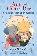 Ant and Honey Bee : A Pair of Friends in Winter - Megan McDonald