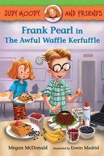 Judy Moody and Friends : Frank Pearl in the Awful Waffle Kerfuffle - Megan McDonald