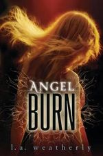 Angel Burn: Book 1 : Angel (Candlewick Quality) - L A Weatherly