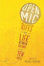 Open Mic : Riffs on Life Between Cultures in Ten Voices