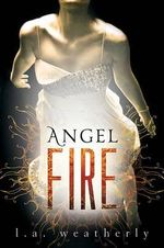 Angel Fire : Angel (Candlewick Quality) - L A Weatherly
