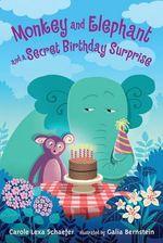Monkey and Elephant and a Secret Birthday Surprise - Carole Lexa Schaefer