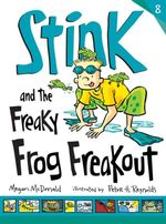 Stink and the Freaky Frog Freakout : Stink Series : Book 8 - Megan McDonald