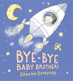 Bye-Bye Baby Brother! : Ancient Strategies for Modern Life - Sheena Dempsey