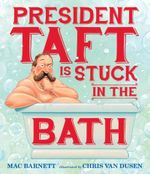 President Taft Is Stuck in the Bath - Mac Barnett
