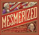 Mesmerized : How Ben Franklin Solved a Mystery That Baffled All of France - Mara Rockliff