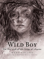 Wild Boy : The Real Life of the Savage of Aveyron - Mary Losure