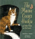 The Maine Coon's Haiku : And Other Poems for Cat Lovers - Michael Rosen
