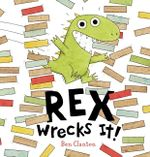 Rex Wrecks It! - Ben Clanton