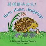 Hurry Home, Hedgehog! : A Bilingual Book of Sounds - Belle Yang