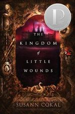 The Kingdom of Little Wounds - Susann Cokal