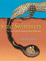 Sand Swimmers : The Secret Life of Australia's Desert Wilderness - Narelle Oliver