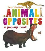 Animal Opposites - Petr Horacek