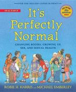 It's Perfectly Normal : Changing Bodies, Growing Up, Sex, and Sexual Health - Robie H Harris