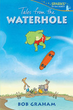 Tales from the Waterhole : Candlewick Sparks - Bob Graham
