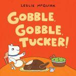Gobble, Gobble, Tucker! - Leslie McGuirk