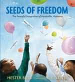 Seeds of Freedom : The Peaceful Integration of Huntsville, Alabama - Hester Bass