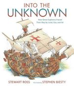 Into the Unknown : How Great Explorers Found Their Way by Land, Sea, and Air - Stewart Ross