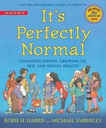 It's Perfectly Normal : Changing Bodies, Growing Up, Sex, and Sexual Health - Robie H. Harris