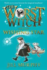 The Worst Witch and the Wishing Star : Worst Witch - Jill Murphy