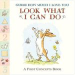 Guess How Much I Love You: Look What I Can Do : A First Concepts Book - Sam McBratney