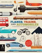 Planes, Trains, and Automobiles : A Visual History of Modern Transportation - Chris Oxlade