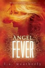 Angel Fever : Angel (Candlewick Quality) - L A Weatherly
