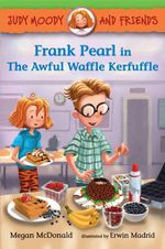 Judy Moody and Friends : Frank Pearl in the Awful Waffle Kerfuffle - Megan McDonald