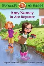 Judy Moody and Friends : Amy Namey in Ace Reporter (Book #3) - Megan McDonald