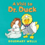 A Visit to Dr. Duck - Rosemary Wells