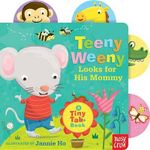 Teeny Weeny Looks for His Mommy : A Tiny Tab Book - Jannie Ho