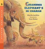 Grandma Elephant's in Charge - Martin Jenkins