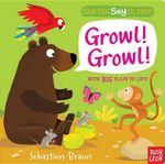 Can You Say It, Too? Growl! Growl! - Nosy Crow