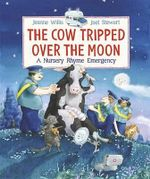 The Cow Tripped Over the Moon : A Nursery Rhyme Emergency - Jeanne Willis