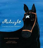 Midnight : A True Story of Loyalty in World War I - Mark Greenwood
