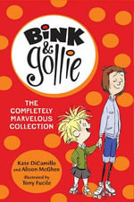 Bink and Gollie : The Completely Marvelous Collection - Kate DiCamillo