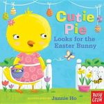 Cutie Pie Looks for the Easter Bunny : A Tiny Tab Book - Nosy Crow