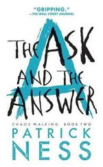 The Ask and the Answer (Reissue with Bonus Short Story) : Chaos Walking: Book Two - Patrick Ness