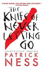 The Knife of Never Letting Go : Chaos Walking: Book One - Patrick Ness