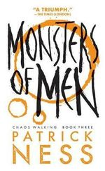 Monsters of Men (Reissue with Bonus Short Story) : Chaos Walking: Book Three - Patrick Ness