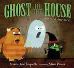 Ghost in the House : A Lift-The-Flap Book - Ammi-Joan Paquette