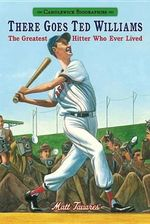 There Goes Ted Williams: Candlewick Biographies : The Greatest Hitter Who Ever Lived - Matt Tavares