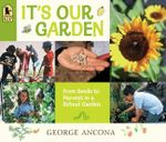 It's Our Garden : From Seeds to Harvest in a School Garden - George Ancona