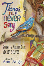 Things I'll Never Say : Stories About Our Secret Selves