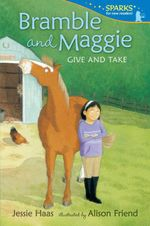 Bramble and Maggie Give and Take : Candlewick Sparks   - Jessie Haas