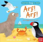 Can You Say It, Too? Arf! Arf! - Nosy Crow