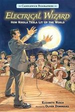 Electrical Wizard: Candlewick Biographies : How Nikola Tesla Lit Up the World - Elizabeth Rusch