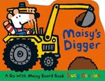 Maisy's Digger : A Go with Maisy Board Book - Lucy Cousins